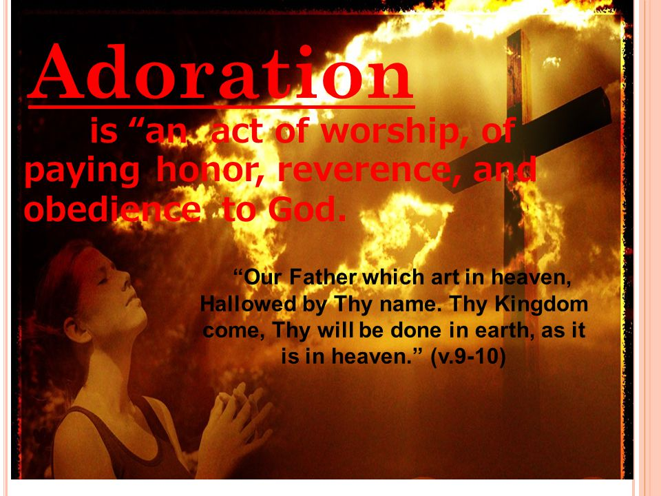 Adoration is an act of worship, of paying honor, reverence, and obedience to God.