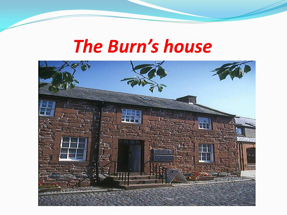The Burn's house