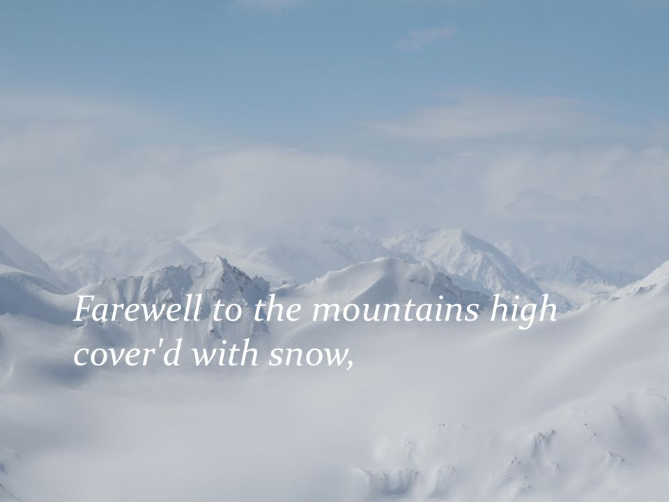 Farewell to the mountains high cover d with snow,