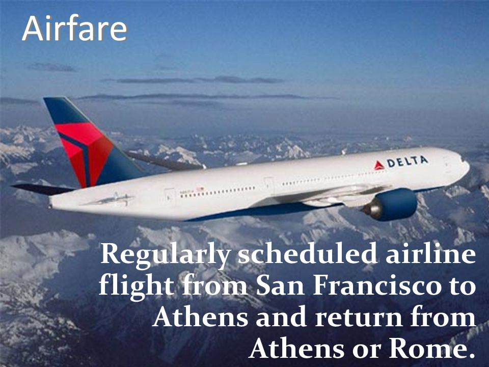 Airfare Regularly scheduled airline flight from San Francisco to Athens and return from Athens or Rome.