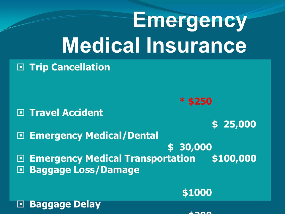 Emergency Medical Insurance  Trip Cancellation * $250  Travel Accident $ 25,000  Emergency Medical/Dental $ 30,000  Emergency Medical Transportation $100,000  Baggage Loss/Damage $1000  Baggage Delay $200  Travel Delay $750  Missed Connection $750  24-Hour Hotline for Medical assistance *Please check our website: www.internationalchristianjourneys.com for prices for full trip cancellation insurance