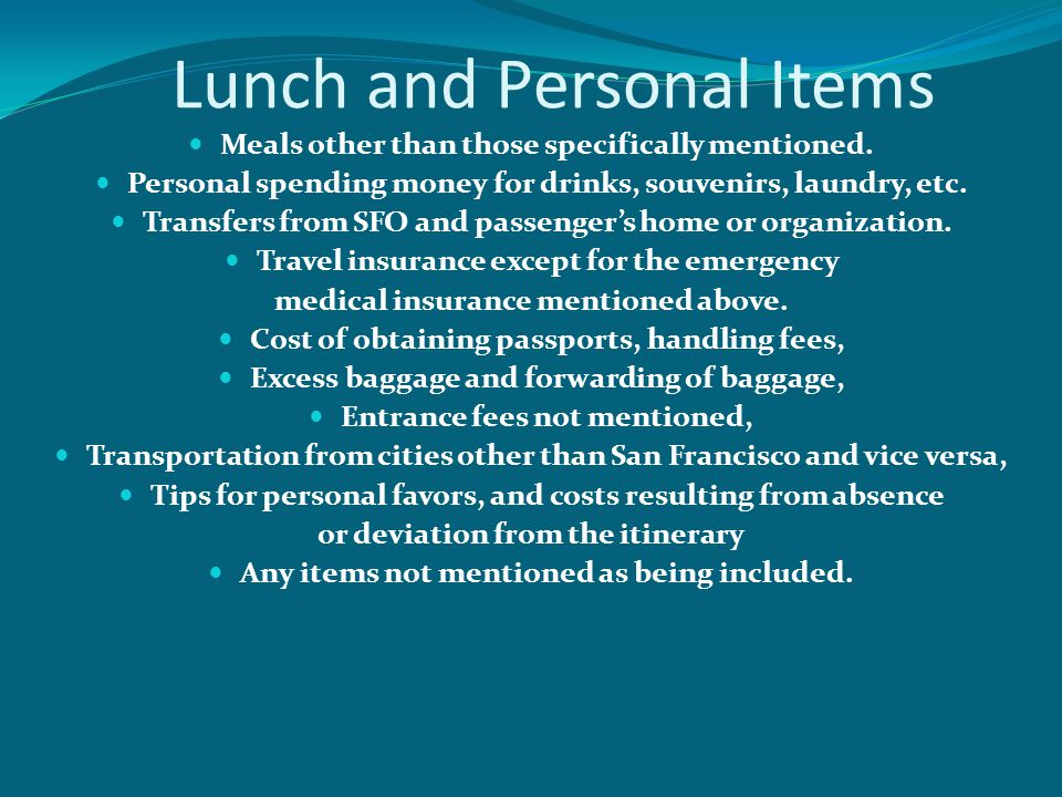 Lunch and Personal Items Meals other than those specifically mentioned.