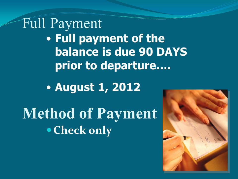 Full Payment Check only Full payment of the balance is due 90 DAYS prior to departure….