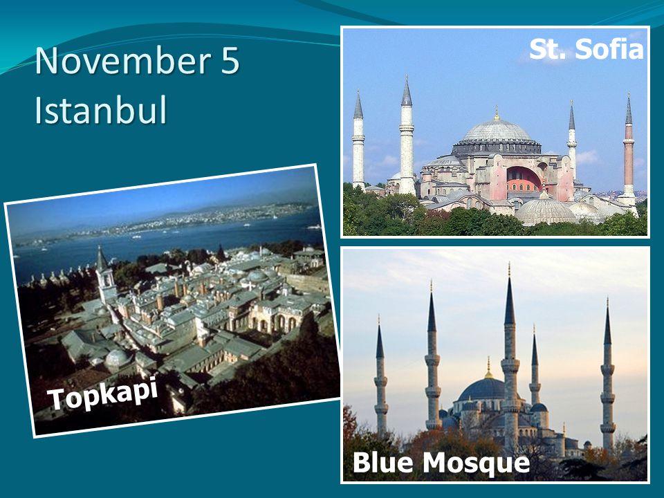November 5 Istanbul St. Sofia Topkapi Blue Mosque
