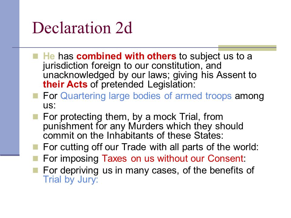 Declaration 2d He has combined with others to subject us to a jurisdiction foreign to our constitution, and unacknowledged by our laws; giving his Ass