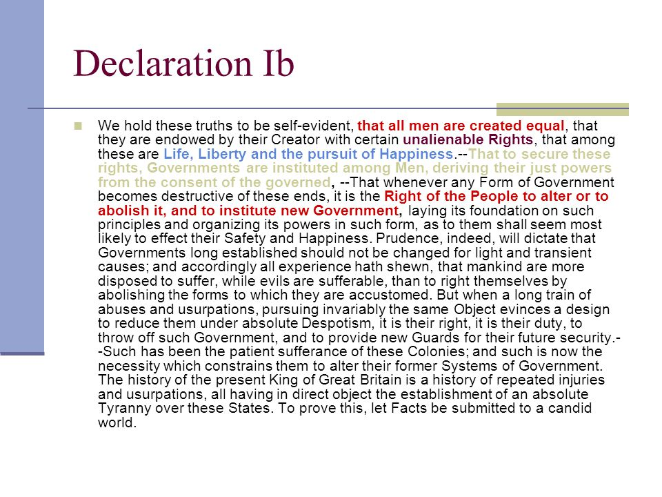 Declaration Ib We hold these truths to be self-evident, that all men are created equal, that they are endowed by their Creator with certain unalienabl