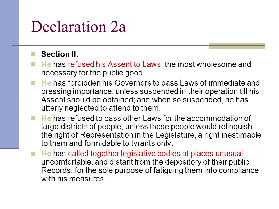 Declaration 2a Section II. He has refused his Assent to Laws, the most wholesome and necessary for the public good. He has forbidden his Governors to