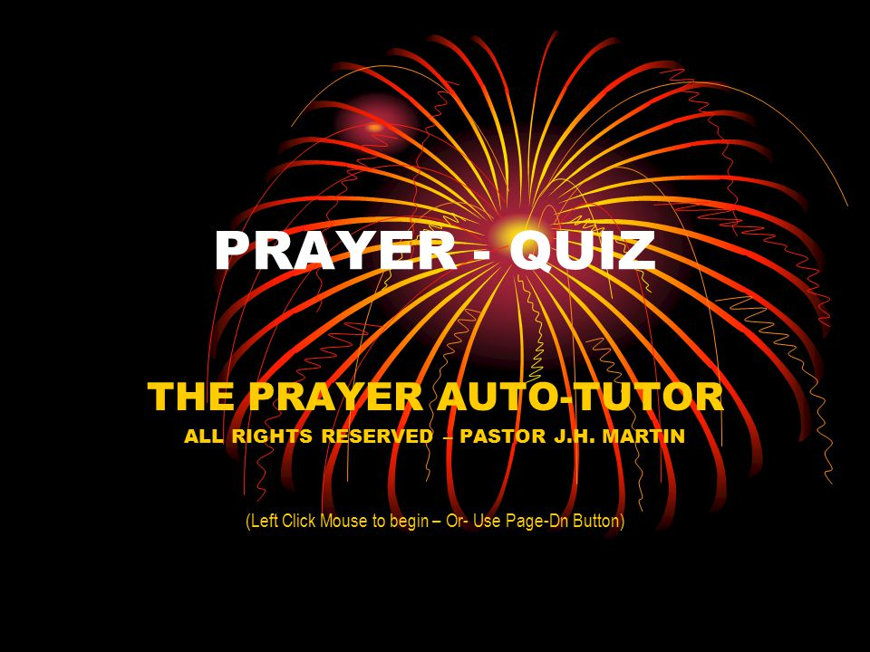 PRAYER - QUIZ THE PRAYER AUTO-TUTOR ALL RIGHTS RESERVED – PASTOR J.H.