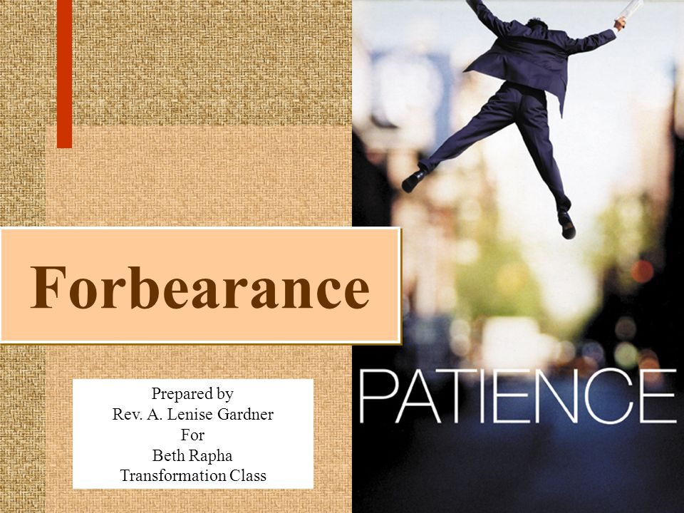 Forbearance Prepared by Rev. A. Lenise Gardner For Beth Rapha Transformation Class