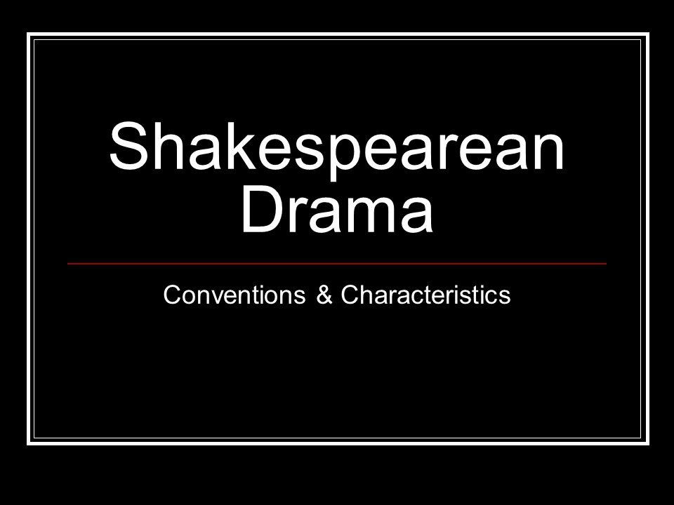 Shakespearean Drama Conventions & Characteristics