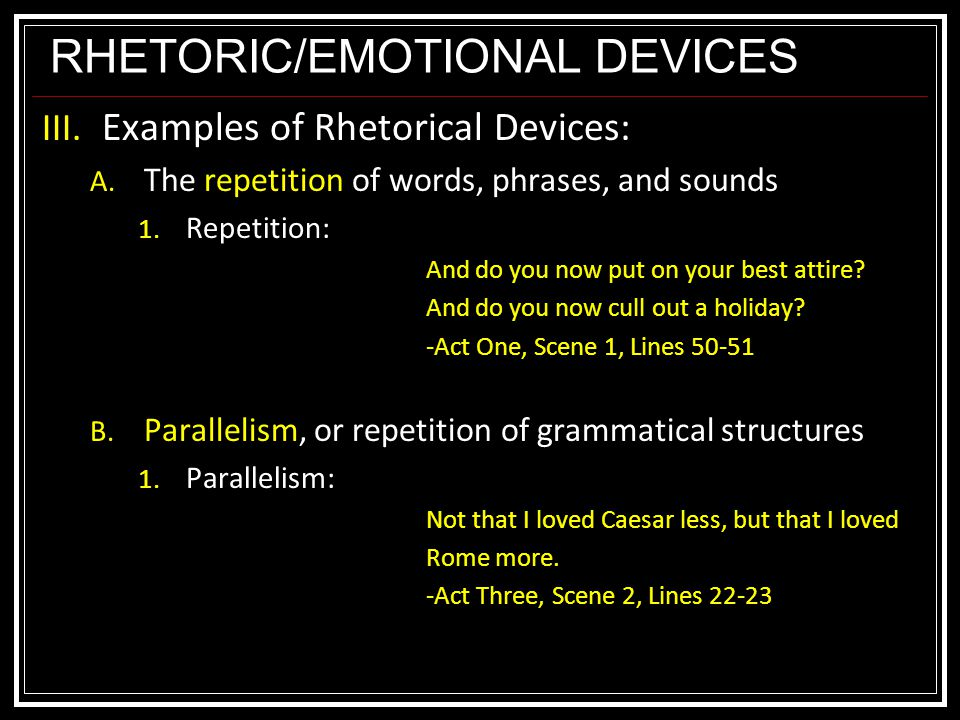 RHETORIC/EMOTIONAL DEVICES III. Examples of Rhetorical Devices: A.