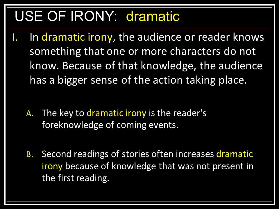 USE OF IRONY:dramatic I.
