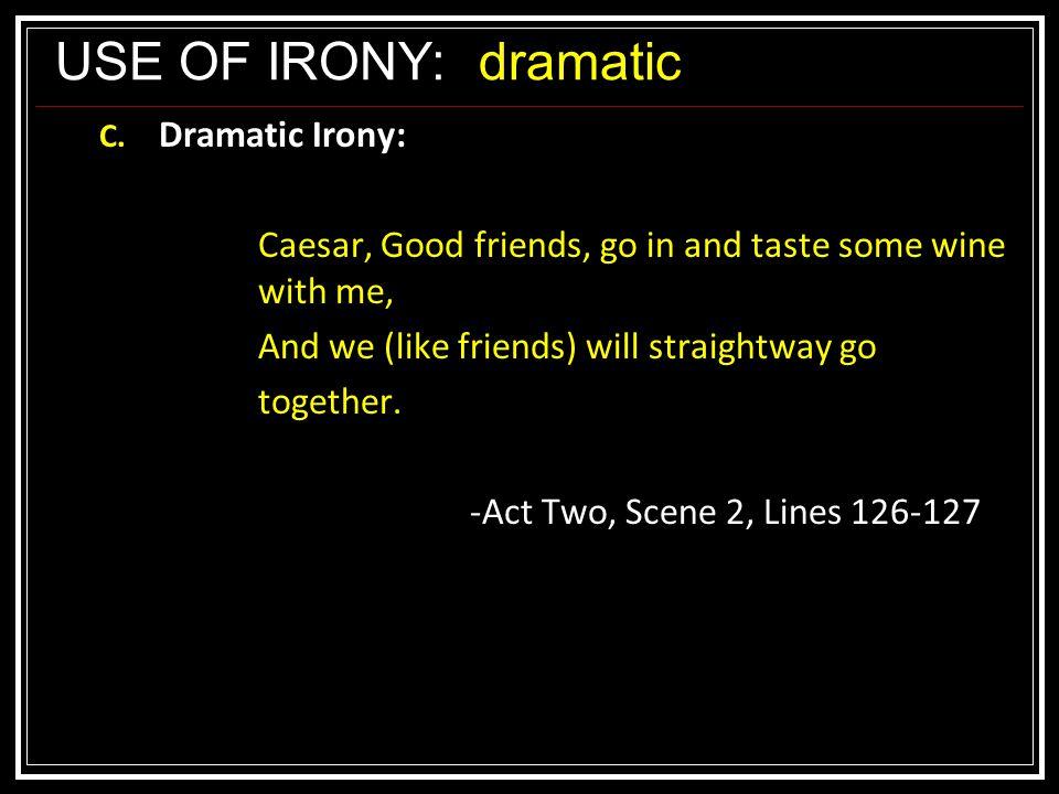 USE OF IRONY:dramatic C.