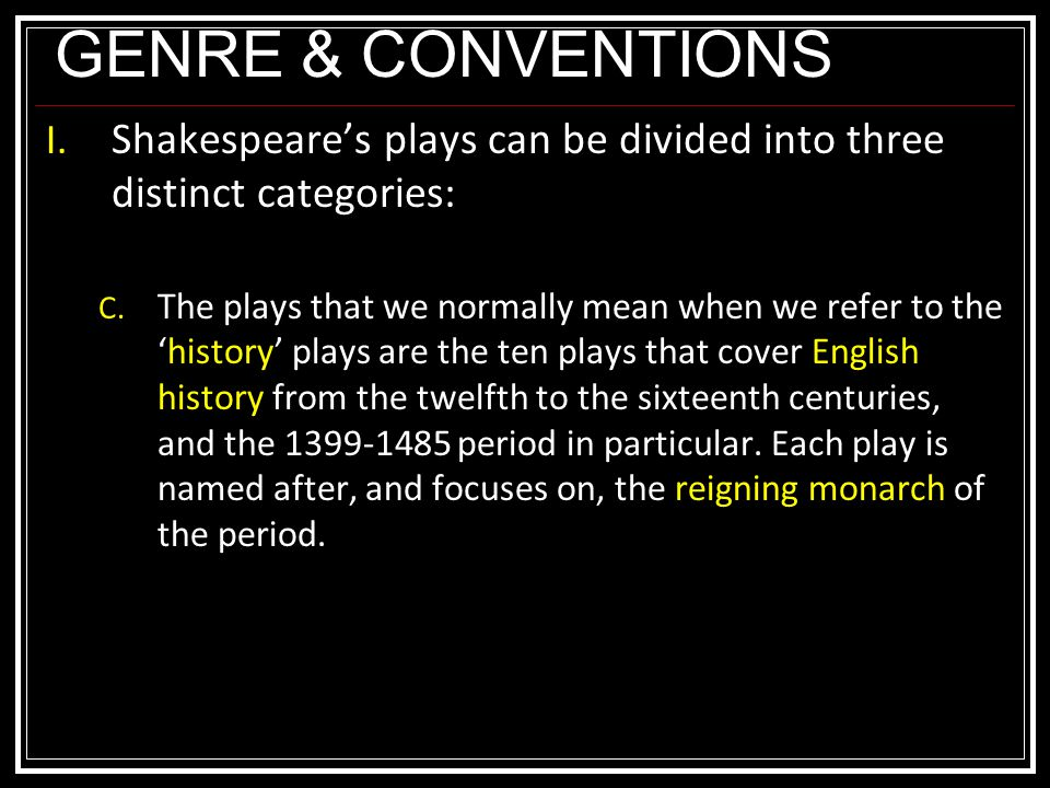 GENRE & CONVENTIONS I. Shakespeare's plays can be divided into three distinct categories: C.