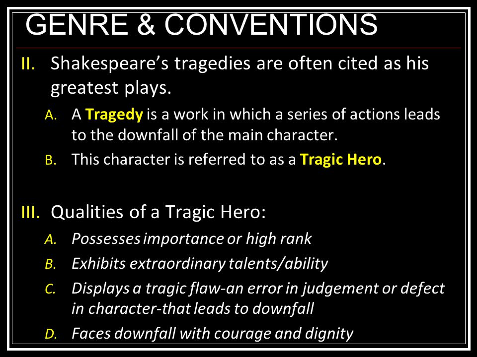 GENRE & CONVENTIONS II. Shakespeare's tragedies are often cited as his greatest plays.