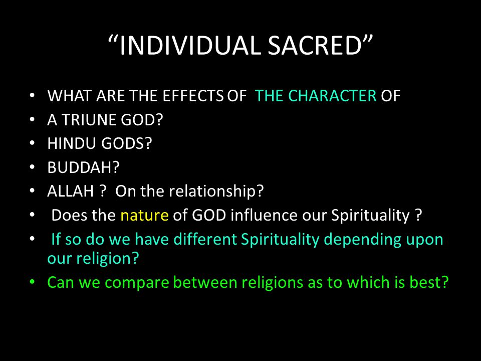 INDIVIDUAL SACRED WHAT ARE THE EFFECTS OF THE CHARACTER OF A TRIUNE GOD.