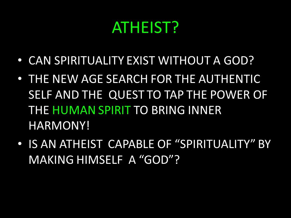 ATHEIST. CAN SPIRITUALITY EXIST WITHOUT A GOD.