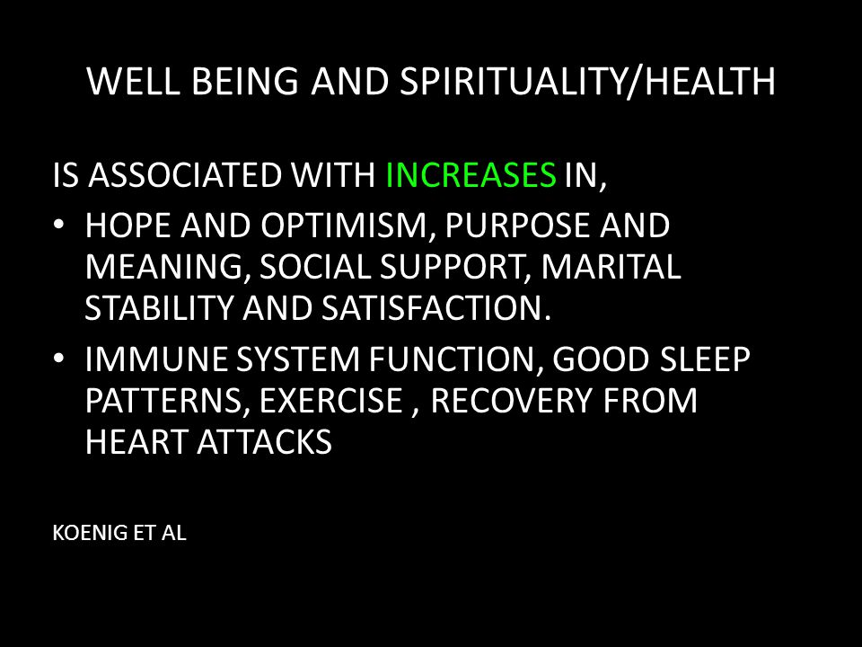 WELL BEING AND SPIRITUALITY/HEALTH IS ASSOCIATED WITH INCREASES IN, HOPE AND OPTIMISM, PURPOSE AND MEANING, SOCIAL SUPPORT, MARITAL STABILITY AND SATISFACTION.