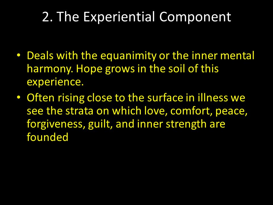 2. The Experiential Component Deals with the equanimity or the inner mental harmony.