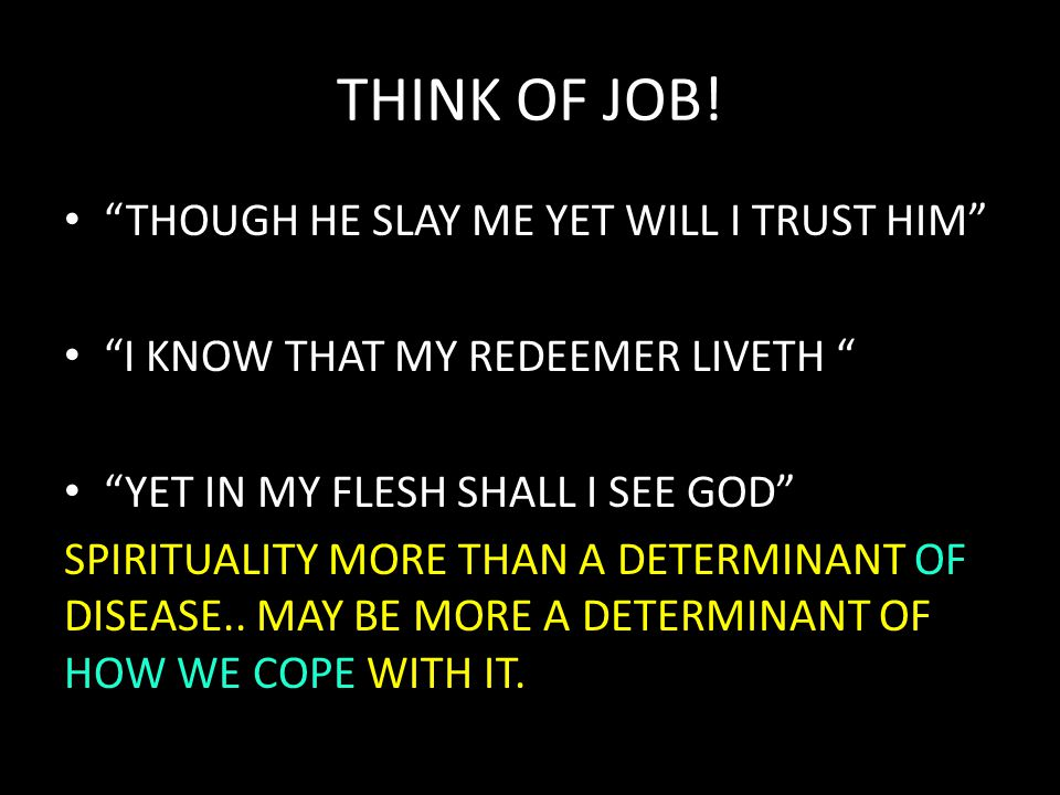 "THINK OF JOB! ""THOUGH HE SLAY ME YET WILL I TRUST HIM"" ""I KNOW THAT MY REDEEMER LIVETH "" ""YET IN MY FLESH SHALL I SEE GOD"" SPIRITUALITY MORE THAN A DE"