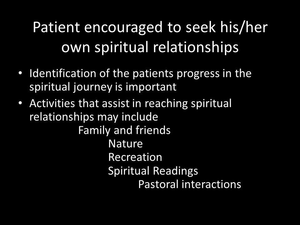 Patient encouraged to seek his/her own spiritual relationships Identification of the patients progress in the spiritual journey is important Activitie