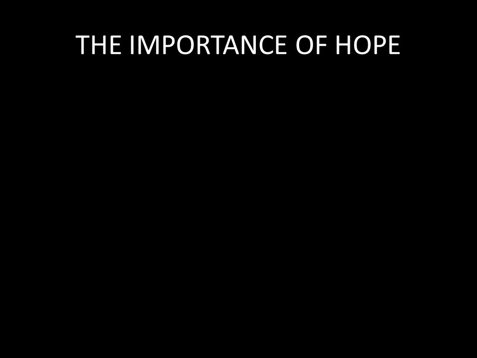 THE IMPORTANCE OF HOPE