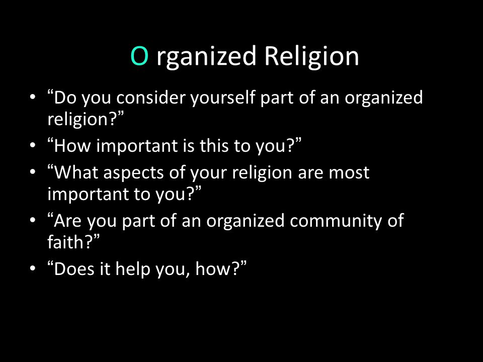 "O rganized Religion "" Do you consider yourself part of an organized religion? "" "" How important is this to you? "" "" What aspects of your religion are"