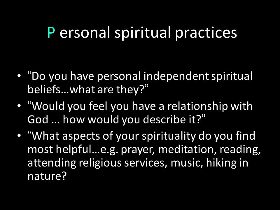 "P ersonal spiritual practices "" Do you have personal independent spiritual beliefs…what are they? "" "" Would you feel you have a relationship with God"