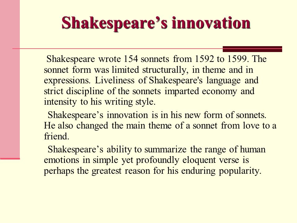 Shakespeare's innovation Shakespeare wrote 154 sonnets from 1592 to 1599.