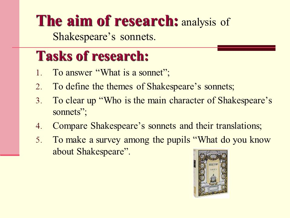 The aim of research: The aim of research: analysis of Shakespeare's sonnets.