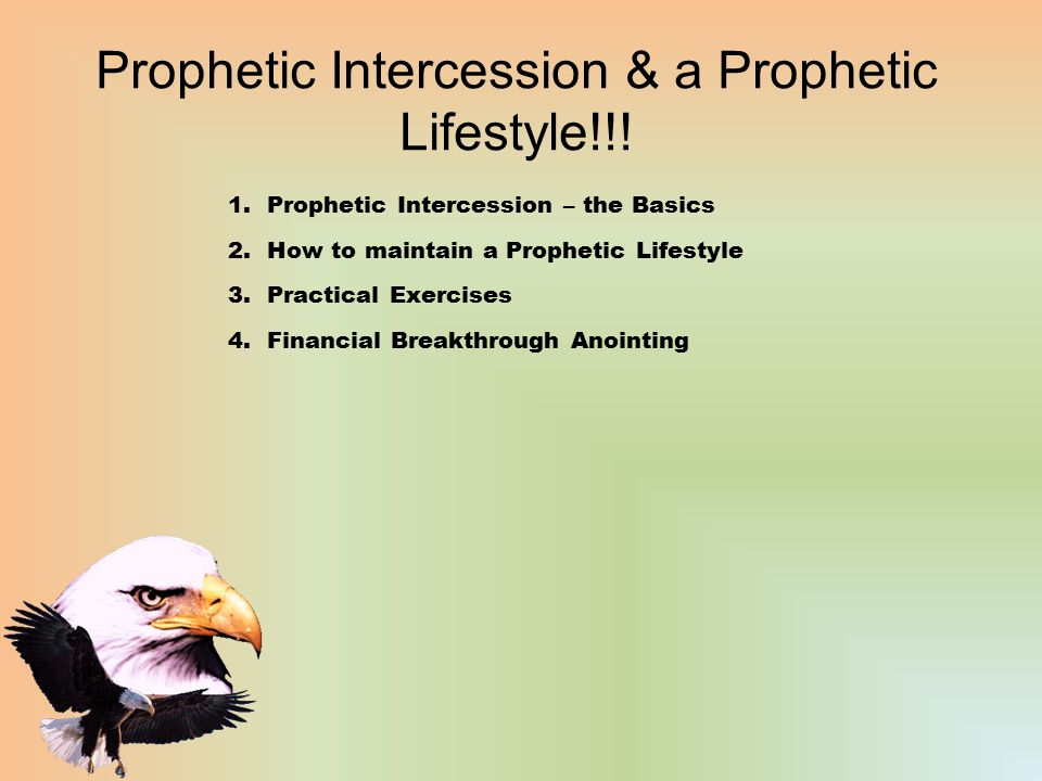 Prophetic Intercession & a Prophetic Lifestyle!!! 1.Prophetic Intercession – the Basics 2.How to maintain a Prophetic Lifestyle 3.Practical Exercises