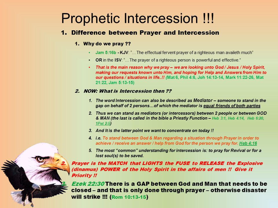 """Prophetic Intercession !!! 1.Difference between Prayer and Intercession 1.Why do we pray ?? Jam 5:16b - KJV: """"…The effectual fervent prayer of a right"""