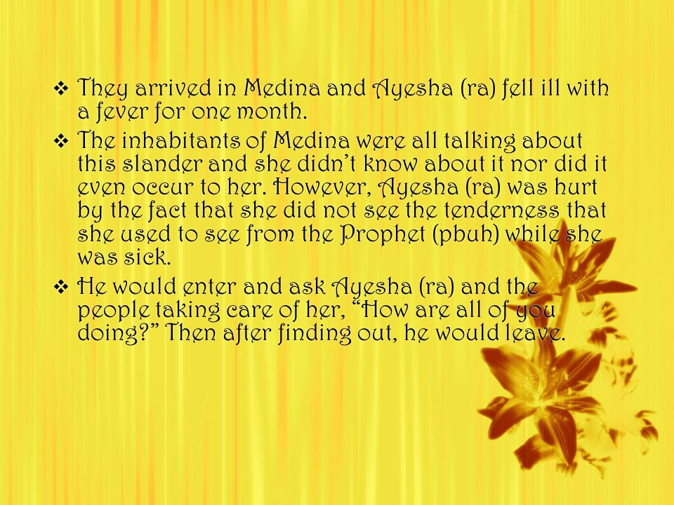  They arrived in Medina and Ayesha (ra) fell ill with a fever for one month.