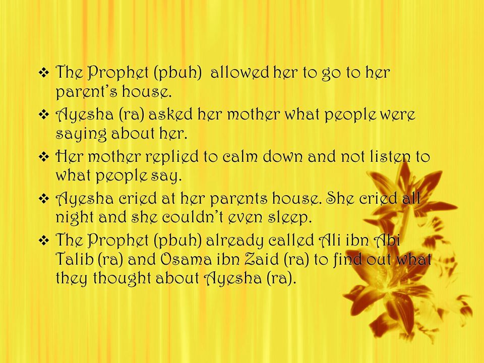  The Prophet (pbuh) allowed her to go to her parent's house.