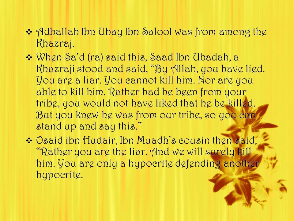  Adballah Ibn Ubay Ibn Salool was from among the Khazraj.