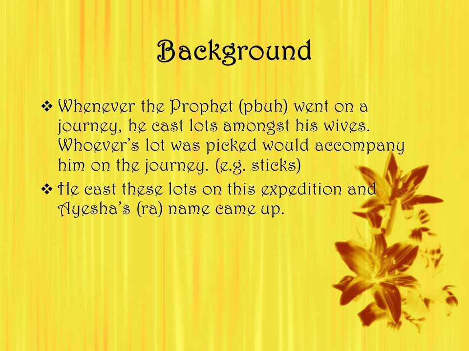 Background  Whenever the Prophet (pbuh) went on a journey, he cast lots amongst his wives.