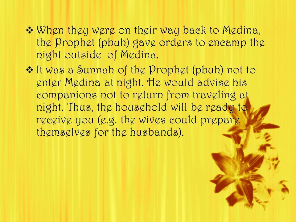  When they were on their way back to Medina, the Prophet (pbuh) gave orders to encamp the night outside of Medina.