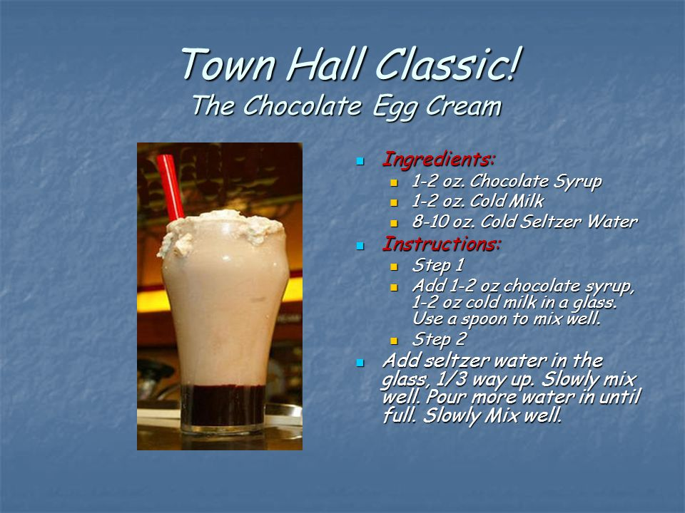 Town Hall Classic. The Chocolate Egg Cream Ingredients: Ingredients: 1-2 oz.