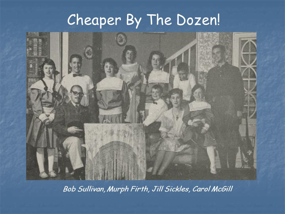 Bob Sullivan, Murph Firth, Jill Sickles, Carol McGill Cheaper By The Dozen!