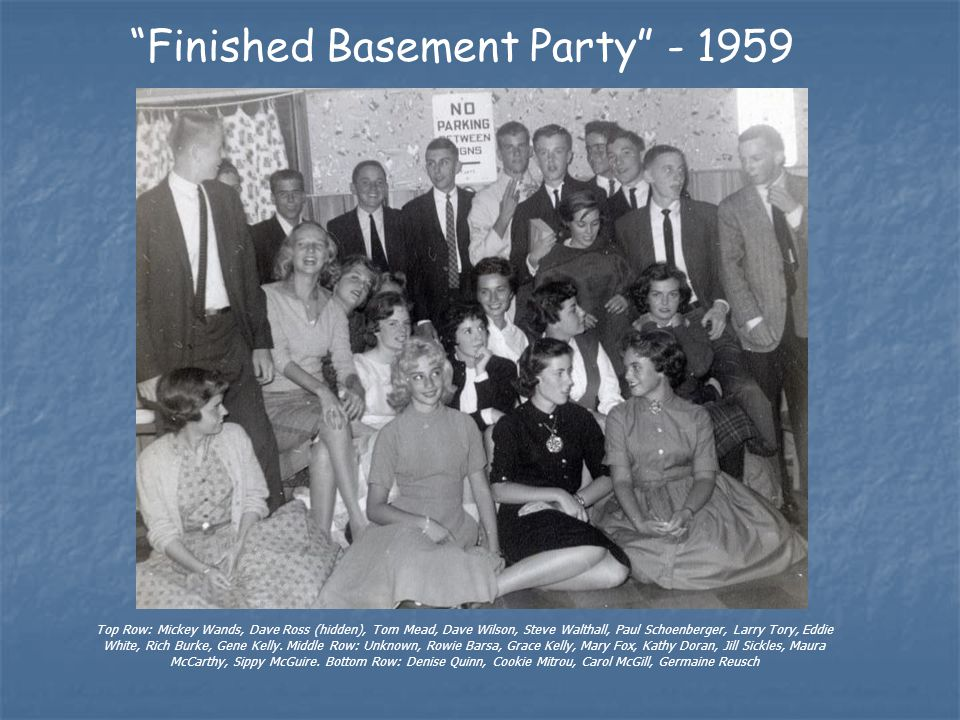 Finished Basement Party - 1959 Top Row: Mickey Wands, Dave Ross (hidden), Tom Mead, Dave Wilson, Steve Walthall, Paul Schoenberger, Larry Tory, Eddie White, Rich Burke, Gene Kelly.