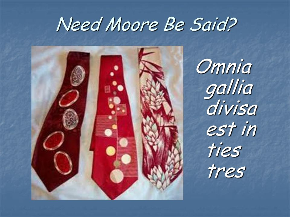 Need Moore Be Said Omnia gallia divisa est in ties tres
