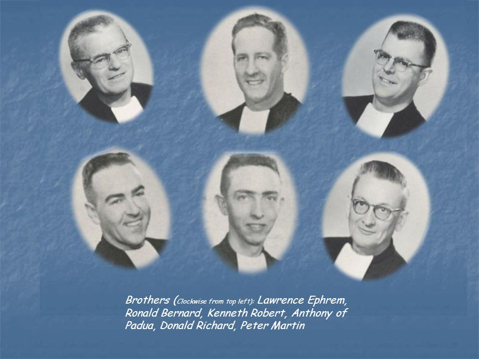 Brothers ( Clockwise from top left): Lawrence Ephrem, Ronald Bernard, Kenneth Robert, Anthony of Padua, Donald Richard, Peter Martin