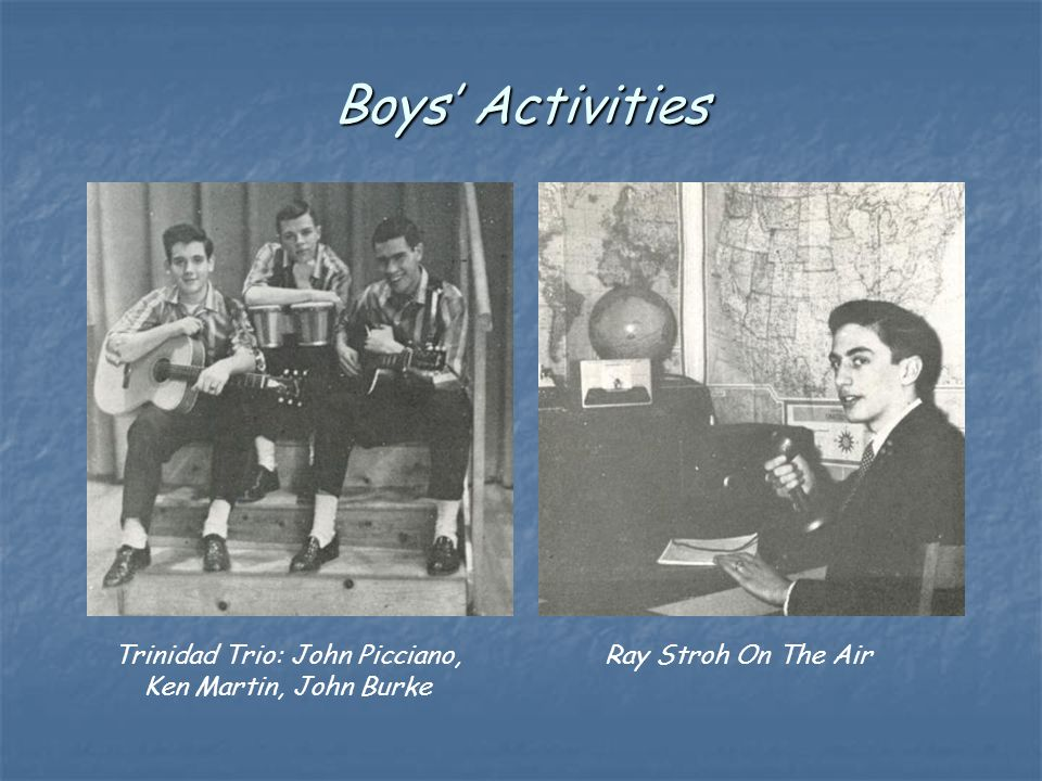 Boys' Activities Trinidad Trio: John Picciano, Ken Martin, John Burke Ray Stroh On The Air