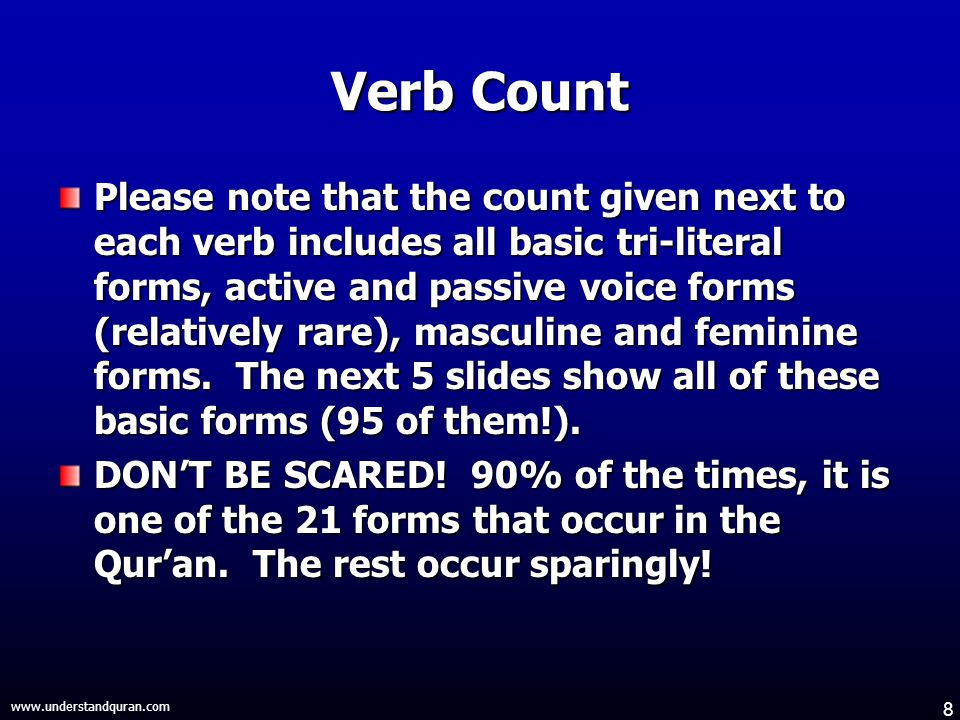 8 www.understandquran.com Verb Count Please note that the count given next to each verb includes all basic tri-literal forms, active and passive voice