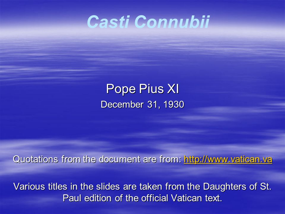 Casti Connubii Pope Pius XI December 31, 1930 Quotations from the document are from: http://www.vatican.va http://www.vatican.va Various titles in the