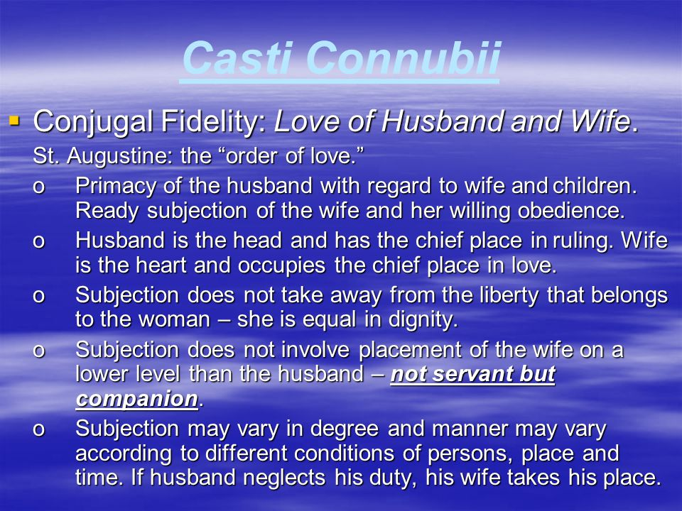 """Casti Connubii  Conjugal Fidelity: Love of Husband and Wife. St. Augustine: the """"order of love."""" oPrimacy of the husband with regard to wife andchild"""