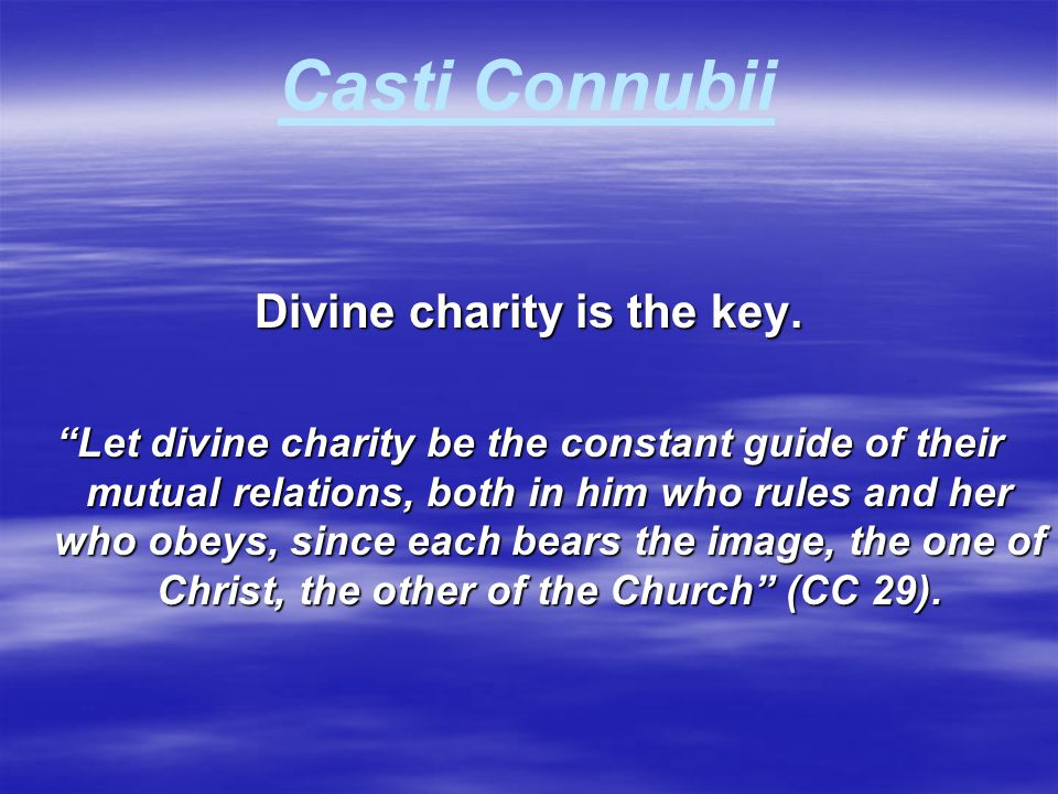 """Casti Connubii Divine charity is the key. """"Let divine charity be the constant guide of their mutual relations, both in him who rules and her who obeys"""
