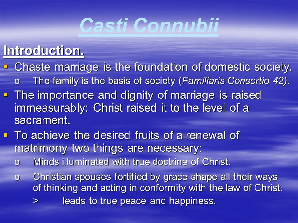 Casti Connubii Introduction.  Chaste marriage is the foundation of domestic society. oThe family is the basis of society (Familiaris Consortio 42). 