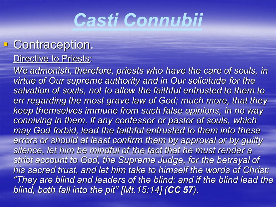 Casti Connubii  Contraception. Directive to Priests: We admonish, therefore, priests who have the care of souls, in virtue of Our supreme authority a