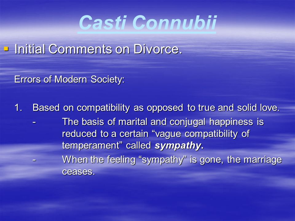 Casti Connubii  Initial Comments on Divorce. Errors of Modern Society: 1.Based on compatibility as opposed to true and solid love. -The basis of mari